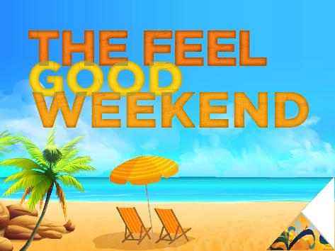 The Feel-Good Weekend