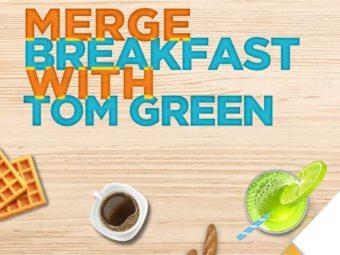 Merge Breakfast with Tom Green
